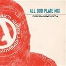CHLELSEA MOVEMENT/ALL DUB PLATE MIX (CD)